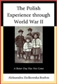 THE POLISH EXPERIENCE THROUGH WORLD WAR II<br>A Better Day Did Not Come