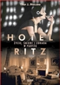 HOTEL RITZ <br> ZYCIE, SMIERC I ZDRADA W PARYZU<br>(The Hotel on Place Vendome)