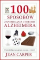 100 SPOSOBOW ZAPOBIEGANIA CHOROBIE ALZHEIMERA <br>(100 Simple Things You Can Do To Prevent Alzheimer's)