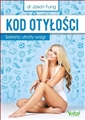 KOD OTYLOSCI Sekrety utraty wagi (The obesty code. Unlocking the secrets of weight loss)