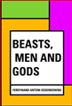 BEASTS MEN AND GODS
