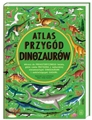 ATLAS PRZYGOD DINOZAUROW  (Atlas of Dinosaur Adventures)