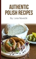 AUTHENTIC POLISH RECIPES: 50 of The Best Polish Recipes from a Real Polish Grandma