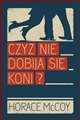 CZYZ NIE DOBIJA SIE KONI? <br>(They Shoot Horses, Don't They?)
