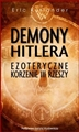 DEMONY HITLERA Ezoteryczne korzenie III Rzeszy <br> (Hitler's Monsters: A Supernatural History of the Third Reich)