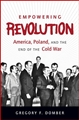 EMPOWERING REVOLUTION: America, Poland, and the End of the Cold War