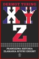 X Y Z PRAWDZIWA HISTORIA ZLAMANIA SZYFRU ENIGMY  (X Y & Z: The Real Story of How Enigma Was Broken)