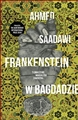 FRANKENSTEIN W BAGDADZIE (Frankenstein in Baghdad: A Novel)