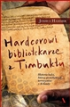 HARDCOROWI BIBLIOTEKARZE Z TIMBUKTU <br>(The Bad-Ass Librarians of Timbuktu)