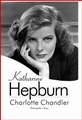 KATHARINE HEPBURN <BR>(I Know Where I'm Going: Katharine Hepburn, A Personal Biography)