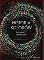 HISTORIA KOLOROW Tajemniczy swiat barw (The Story of Colour: An Exploration of the Hidden Messages of the Spectrum)