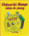 CIEKAWSKI GEORGE IDZIE DO PRACY + Audiobook <br>(Curious George goes to Work)