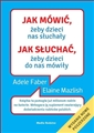 JAK MOWIC ZEBY DZIECI NAS SLUCHALY <br>(How to Talk So Kids Will Listen)
