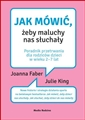 JAK MOWIC ZEBY MALUCHY NAS SLUCHALY <br>(How to Talk so Little Kids will Listen)