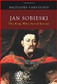 JAN SOBIESKI <br>Tha King Who Saved Europe