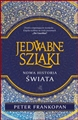 JEDWABNE SZLAKI Nowa Historia Swiata <br>(The Silk Roads. A New History of the World)