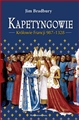 KAPETYNGOWIE KROLOWIE FRANCJI 987-1328 <br>(The Capetians: Kings of France 987-1328)