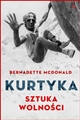 KURTYKA Sztuka wolnosci <BR>(Art of Freedom. The Life and Climbs of Voytek Kurtyka)