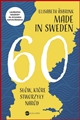 MADE IN SWEDEN 60 slow ktore stworzyly narod (Made in Sweden: how the Swedes are not nearly so egalitarian, tolerant, hospitable or cozy as they would like to (have you) think)