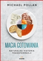 MAGIA GOTOWANIA Naturalna historia transformacji<br>(Cooked: A Natural History of Transformation)