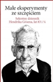 MALE EKSPERYMENTY ZE SZCZESCIEM <br>(The Secret Diary of Hendrik Groen, 83¼ Years Old)