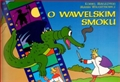 O WAWELSKIM SMOKU<br> (The Wawel Dragon) - in Polish