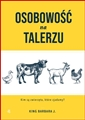 OSOBOWOSC NA TALERZU Kim sa zwierzeta ktore zjadamy?  <br>  (Personalities on the Plate: The Lives and Minds of Animals We Eat)