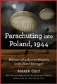 PARACHUTING INTO POLAND, 1944: <br>Memoir of a Secret Mission with Jozef Retinger