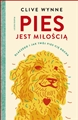 PIES JEST MILOSCIA (Dog is Love Why and How Your Dog Loves You)