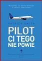 PILOT CI TEGO NIE POWIE (Cockpit Confidential: Everything You Need to Know about Air Travel)