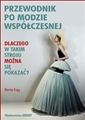 PRZEWODNIK PO MODZIE WSPOLCZESNEJ (Why you can go out dressed like that. Modern fashion explained)