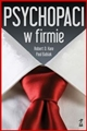 PSYCHOPACI W FIRMIE <br>(Snakes in Suits: When psychopats go to work)
