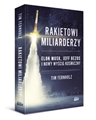 RAKIETOWI MILIARDERZY Elon Musk Jedd Bezos i nowy wyscig kosmiczny (Rocket Billionaires: Elon Musk, Jeff Bezos, and the New Space Race)