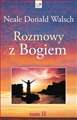 ROZMOWY Z BOGIEM Tom 2 <br>(Conversations with God. An Uncommon Dialogue Book 2)