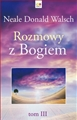 ROZMOWY Z BOGIEM Tom 3 <br> (Conversations with God. An Uncommon Dialogue Book 3)