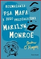 ROZWAZANIA PSA MAFA I JEGO PRZYJACIOLKI MARILYN MONROE <br>(The Life and Opinions of Maf the Dog and of His Friend Marilyn Monroe)