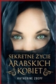 SEKRETNE ZYCIE ARABSKICH KOBIET <br>(The Secret Lives of Young Women Who Are Transforming the Arab World)