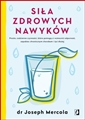 SILA ZDROWYCH NAWYKOW (Effortless Healing: 9 Simple Ways to Sidestep Illness, Shed Excess Weight, and Help Your Body Fix Itself)