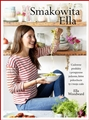SMAKOWITA ELLA <br>(Deliciously Ella: Awesome ingredients, incredible food that you and your body will love)