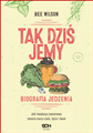 TAK DZIS JEMY Biografia jedzenia (The Way We Eat Now)
