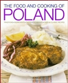 THE FOOD AND COOKING OD POLAND: Traditions, Ingredients, Tastes, Techniques: Over 60 Classic Recipes