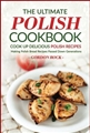 THE ULTIMATE POLISH COOKBOOK - Cook Up Delicious Polish Recipes