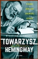 TOWARZYSZ HEMINGWAY <br>(Writer, Sailor, Soldier, Spy: Ernest Hemingway's Secret Adventures, 1935-1961)