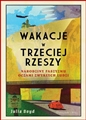 WAKACJE W TRZECIEJ RZESZY Narodziny faszyzmu oczami zwyklych ludzi (Travellers in the Third Reich: The Rise of Fascism Through the Eyes of Everyday People)