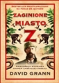 ZAGINIONE MIASTO Z <br>(The Lost City of Z. A Tale of Deadly Obsession in the Amazon)