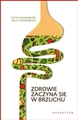 ZDROWIE ZACZYNA SIE W BRZUCHU <br>(The Good Gut: Taking Control of Your Weight, Your Mood, and Your Long-term Health)