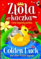 ZLOTA KACZKA I INNE LEGENDY POLSKIE <br>GOLDEN DUCK AND OTHER POLISH LEGENDS <br>Bilingual book