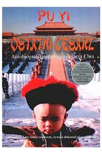 OSTATNI CESARZ<br> (From Emperor to Citizen. An Autobiography of Aisin-Gioro Pu Yi)