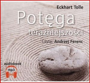 POTEGA TERAZNIEJSZOSCI <br>(The Power of Now) - Audio Book