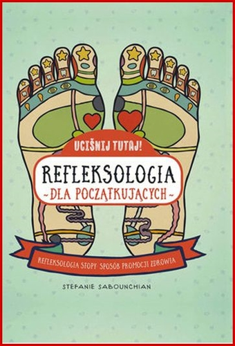 REFLEKSOLOGIA DLA POCZATKUJACYCH <br>(Press Here! Reflexology for Beginners: Foot Reflexology)